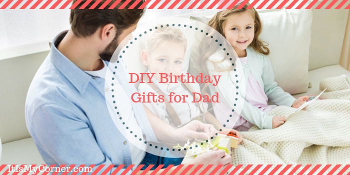 DIY Birthday Gifts For Dad